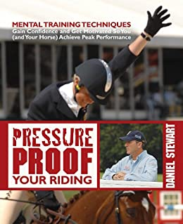 Pressure Proof Your Riding: Mental Training Techniques by [Stewart, Daniel]