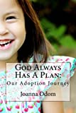 God Always Has a Plan: Our Adoption Journey, Joanna Odom, 1500696625