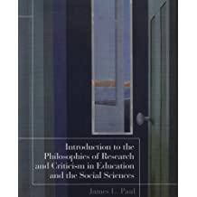 Introduction to the Philosophies of Research and Criticism in Education and the Social Sciences