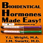 Bioidentical Hormones Made Easy | Y.L. Wright M.A.,J.M. Swartz M.D.