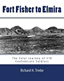 Fort Fisher to Elmira, Richard Triebe, 145368736X