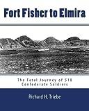 Fort Fisher to Elmira, Richard Triebe, 145368736X