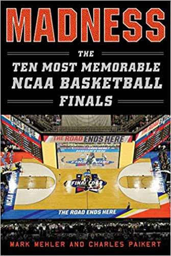 2aa4c69b Madness: The Ten Most Memorable NCAA Basketball Finals: Mark Mehler,  Charles Paikert: 9781613219935: Amazon.com: Books