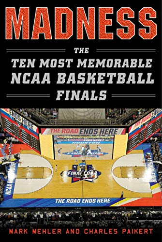 Madness: The Ten Most Memorable NCAA Basketball -