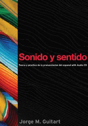 Sonido y sentido: Teoría y práctica de la pronunciación del español con audio CD (Georgetown Studies in Spanish Linguist