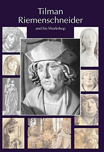 Tilman Riemenschneider. The Sculptor and his Workshop: With a catalogue of works generally accepted as by Riemenschneider and his workshop