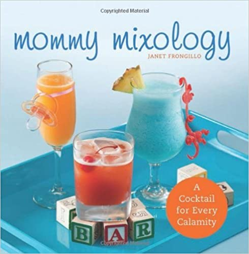 Book Mommy Mixology: A Cocktail for Every Calamity by Janet Frongillo (2012-08-14)