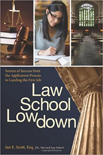 Law school lowdown secrets of success from the application process law school lowdown secrets of success from the application process to landing the first job ian e scott esq jd 9781438003177 amazon books malvernweather Images
