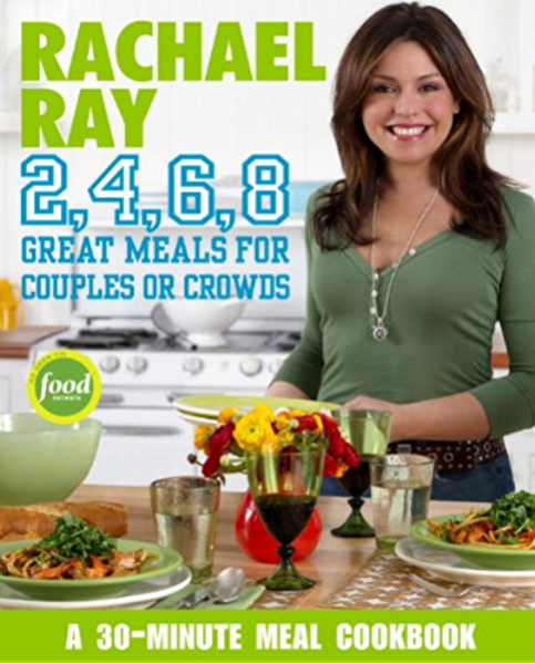 Rachael Ray 2 4 6 8 Great Meals For Couples Or Crowds A Cookbook Ebook Ray Rachael Kindle Store
