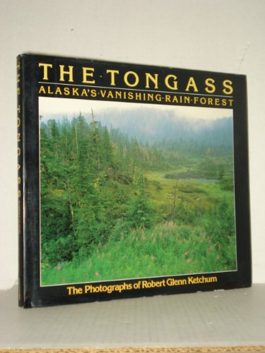 The Tongass : Alaska's Vanishing Rain Forest, Ketchum, Robert Glenn; Ketchum, Carey D.