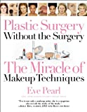 Plastic Surgery Without the Surgery, Eve Pearl, 0446693308