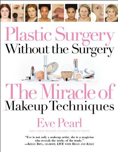 Plastic Surgery Without the Surgery: The Miracle of Makeup Techniques (Plastic Surgery Makeup)