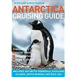 Antarctica Cruising Guide: Includes Antarctic Peninsula, Falkland Islands, South Georgia and Ross Sea