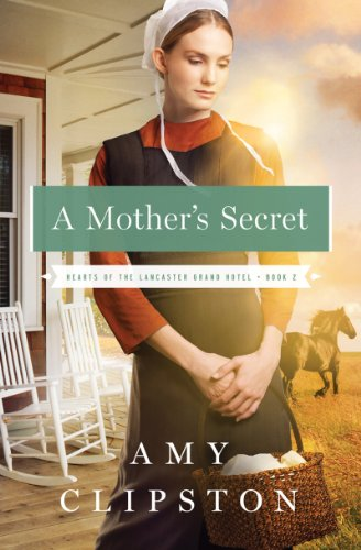 A Mother's Secret (Hearts of the Lancaster Grand Hotel Book 2) by [Clipston, Amy]