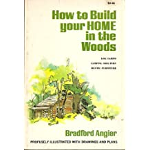 how to Build Your Home in the woods; log Cabins, camping Shelters, Rustic Furniture