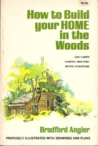 How to Build Your Home in the Woods (Log Cabins, Camping Shelters, Rustic ()