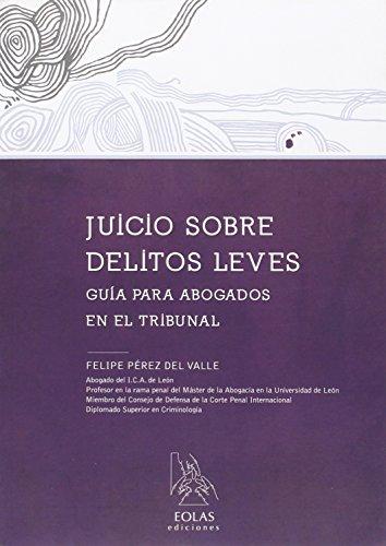 Descargar Libro Juicio Sobre Delitos Leves: GuÍa Para Abogados En El Tribunal Felipe PÉrez Del Valle