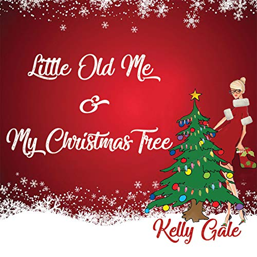 Little Old Me & My Christmas Tree - Little Old Me & My Christmas Tree By Kelly Gale On Amazon Music