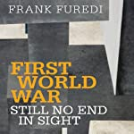First World War: Still No End in Sight | Frank Furedi