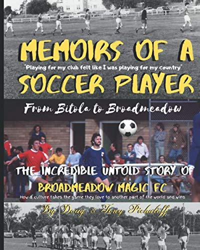 Memoirs of a Soccer Player From Bitola To Broadmeadow: The Incredible Untold Story of Broadmeadow Magic FC (Color Version) by Independently published