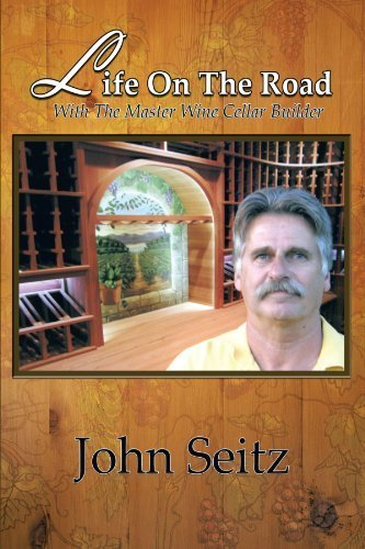 Life on the Road with the Master Wine Cellar Builder by John Seitz (2011-09-01)