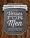 Verses For Men: Inspired To Grace: Christian Coloring Books: Rugged Cover with Rustic Weathered Wood & Granite Stone (Inspirational Bible Verse & ... Prayer & Stress Relief) (Volume 8)