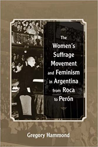 The Women's Suffrage Movement and Feminism in Argentina from Roca to Perón