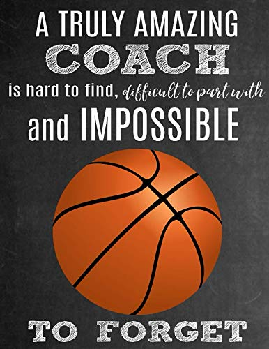 (A Truly Amazing Coach Is Hard To Find, Difficult To Part With And Impossible To Forget: Thank You Appreciation Gift for Basketball Coaches : Notebook | Journal | Diary for World's Best Coach)