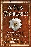"""""""The Third Plantagenet - George, Duke of Clarence, Richard III's Brother"""" av John Ashdown-Hill"""