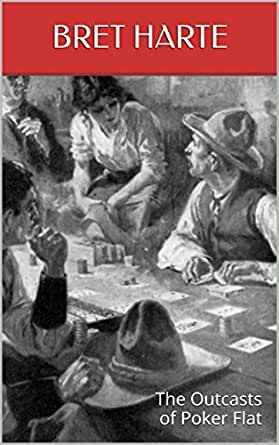bret hartes the outcasts of poker The outcasts of poker flat study guide contains a biography of bret harte, literature essays, quiz questions, major themes, characters, and a full summary and analysis.