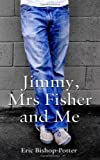 Jimmy, Mrs Fisher and Me, Eric Bishop-Potter, 1848767374