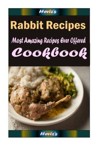 Rabbit Recipes : 101 Delicious, Nutritious, Low Budget, Mouth Watering Cookbook by Heviz's