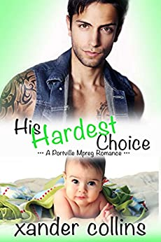 His Hardest Choice: A Portville Mpreg Romance (M/M Non-Shifter Omegaverse) (Portville Omegaverse) by [Collins, Xander]