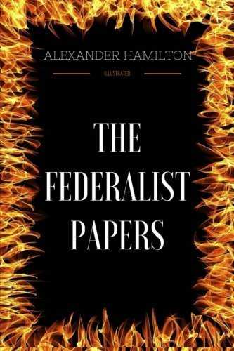 The Federalist Papers: By Alexander Hamilton - Illustrated by Alexander Hamilton (2016-10-27) (A List Of All The 27 Amendments)