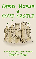 Open House at Cove Castle: Aristocrats, Squatters and Ghosts Share a Castle (A Tom Sharpe Style Comedy Book 1) (English Edition)