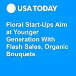 Floral Start-Ups Aim at Younger Generation With Flash Sales, Organic Bouquets | Jefferson Graham