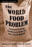 By Howard D. Leathers - World Food Problem: Toward Ending Undernutrition in the Third World: 4th (fourth) edition