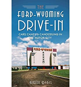 By Karen Dybis Ford-Wyoming Drive-in:: Cars, Candy & Canoodli [Paperback]