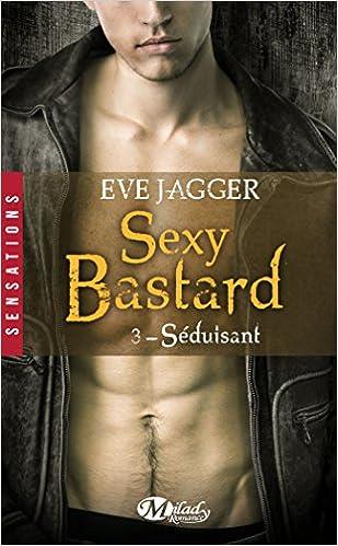 Sexy Bastard, T3 : Séduisant