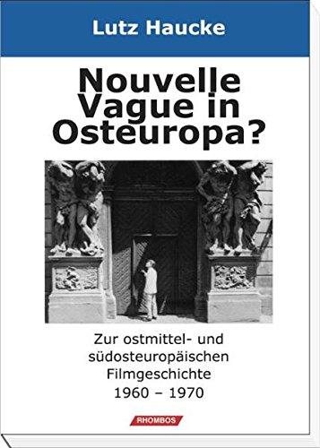 Nouvelle Vague in Osteuropa?: Zur ostmittel- und südosteuropäischen Filmgeschichte 1960 – 1970