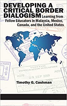 Book Developing a Critical Border Dialogism: Learning from Fellow Educators in Malaysia, Mexico, Canada, and the United States (HC)