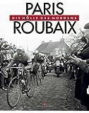 Paris–Roubaix: Die Hölle des Nordens