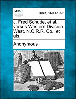 J. Fred Schutte, et al., versus Western Division West. N.C.R.R. Co., et als.