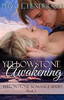 Yellowstone Awakening (Yellowstone Romance Book 3) by [Henderson, Peggy L]