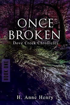 Once Broken (Dove Creek Chronicles Book 1) by [H. Anne Henry]