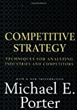 Competitive Strategy: Techniques for Analyzing Industries and Competitors, Michael E. Porter, 0684841487