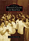 Private Clubs of Seattle, Celeste Louise Smith and Julie D. Pheasant-Albright, 0738570729