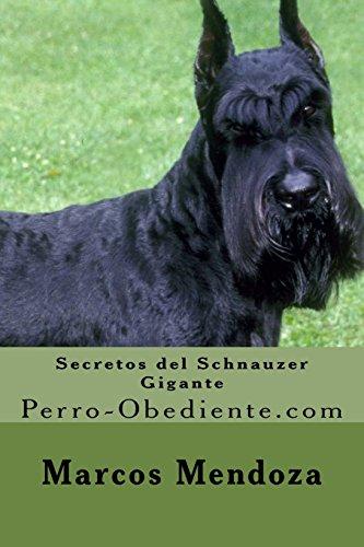 Secretos del Schnauzer Gigante: Perro-Obediente.com (Spanish Edition) [Marcos Mendoza] (Tapa Blanda)