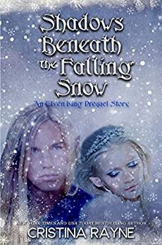Shadows Beneath the Falling Snow: An Elven King Prequel Story (Elven King Series Book 3) by [Rayne, Cristina]