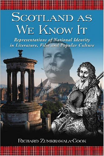 Scotland as We Know It: Representations of National Identity in Literature, Film and Popular Culture